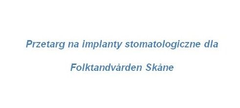 Przetarg na implanty stomatologiczne dla Folktandvården Skåne